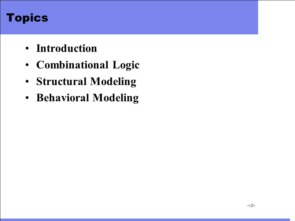 Topics Introduction Combinational Logic Structural Modeling Behavioral Modeling
