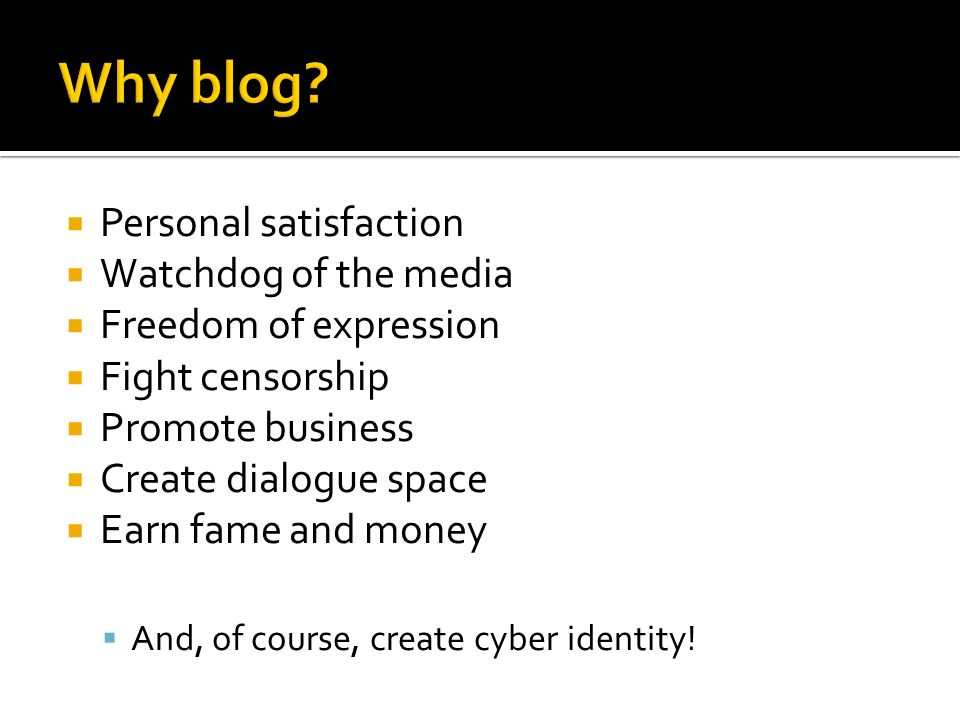 Why blog Personal satisfaction Watchdog of the media