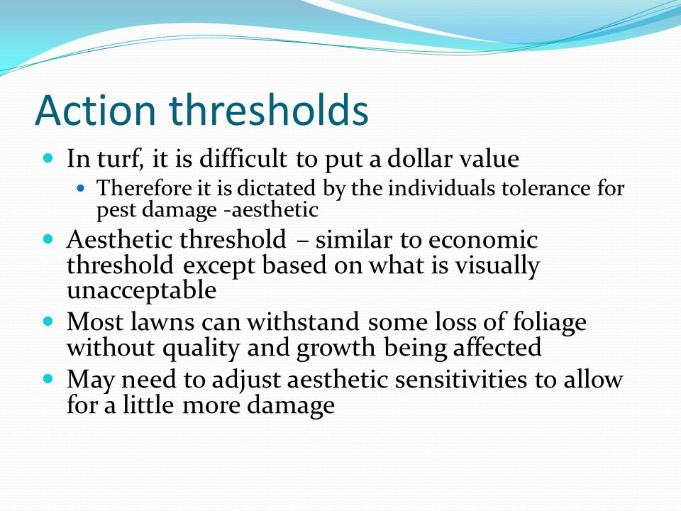 Action thresholds In turf, it is difficult to put a dollar value