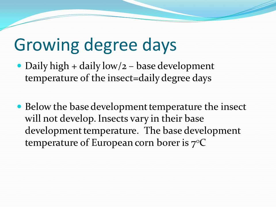 Growing degree days Daily high + daily low/2 – base development temperature of the insect=daily degree days.