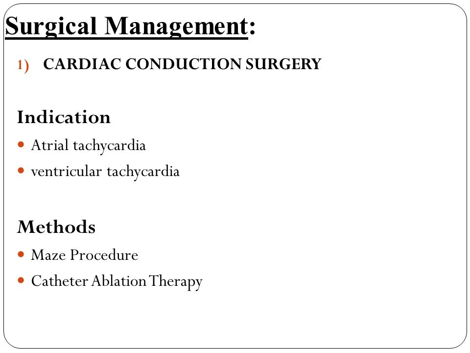 Surgical Management: Indication Methods CARDIAC CONDUCTION SURGERY