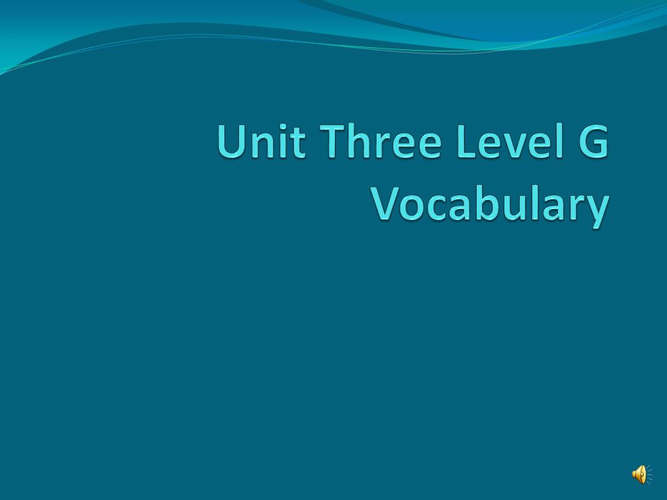 Unit Three Level G Vocabulary
