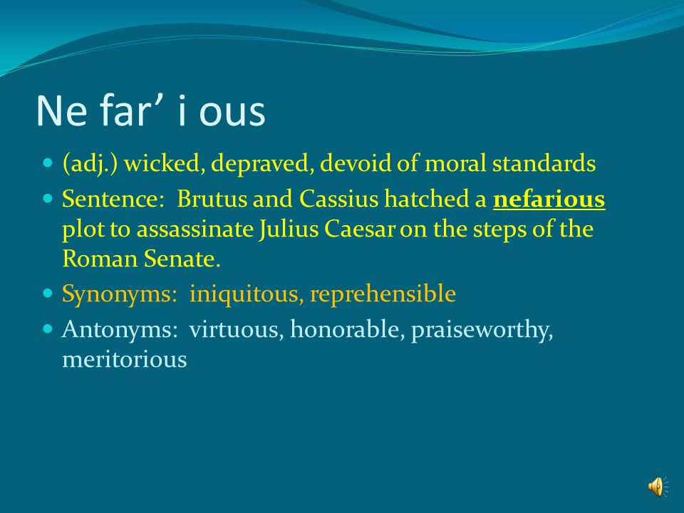 Ne far' i ous (adj.) wicked, depraved, devoid of moral standards