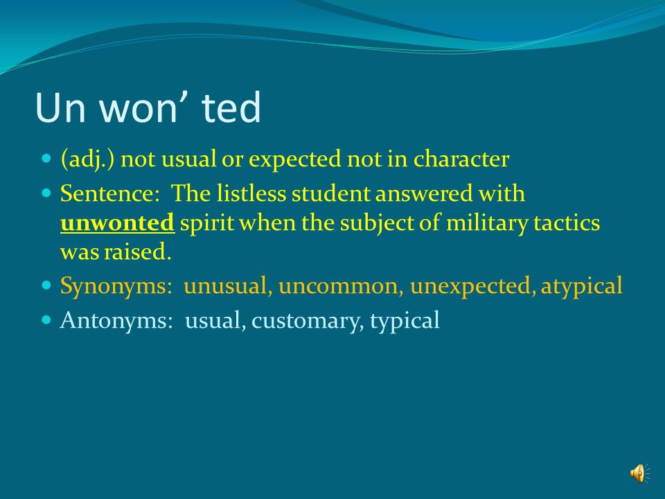 Un won' ted (adj.) not usual or expected not in character