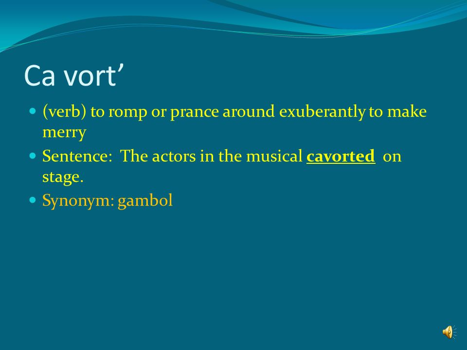 Ca vort' (verb) to romp or prance around exuberantly to make merry