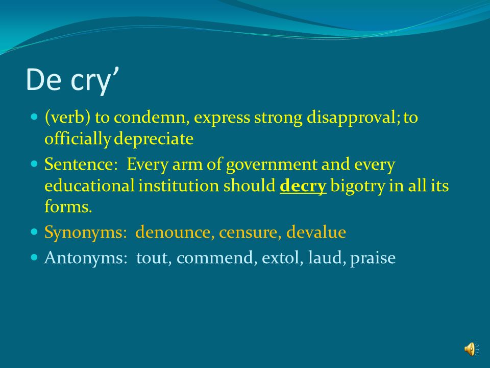 De cry' (verb) to condemn, express strong disapproval; to officially depreciate.