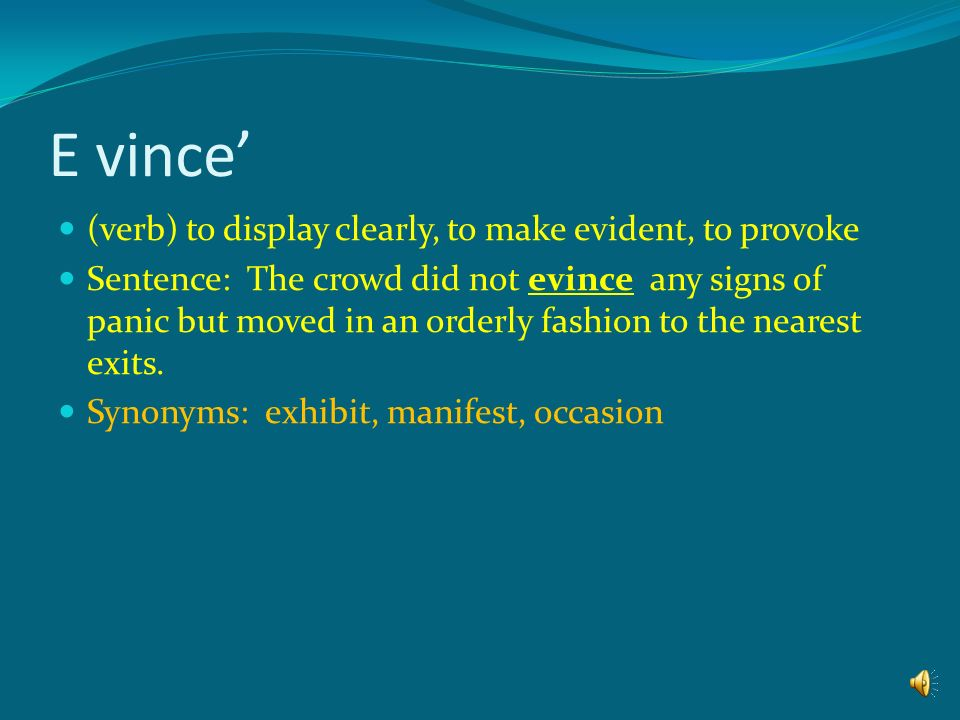 E vince' (verb) to display clearly, to make evident, to provoke