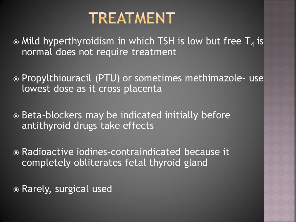 Treatment Mild hyperthyroidism in which TSH is low but free T4 is normal does not require treatment.