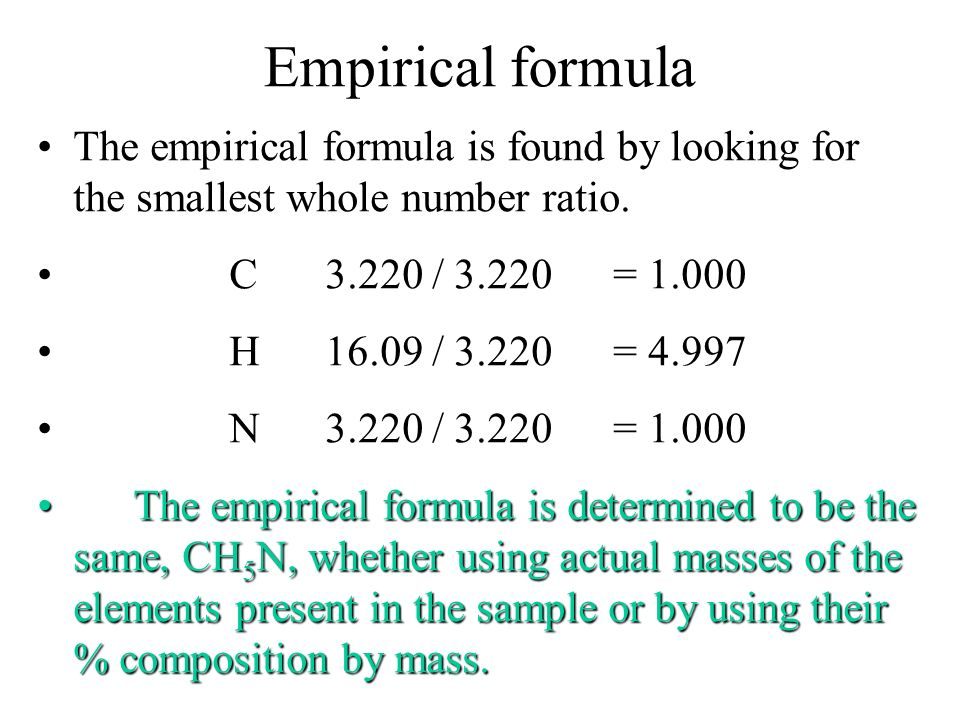 Empirical formula The empirical formula is found by looking for the smallest whole number ratio. C 3.220 / 3.220 = 1.000.