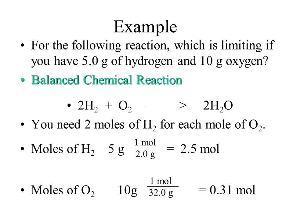 Example For the following reaction, which is limiting if you have 5.0 g of hydrogen and 10 g oxygen