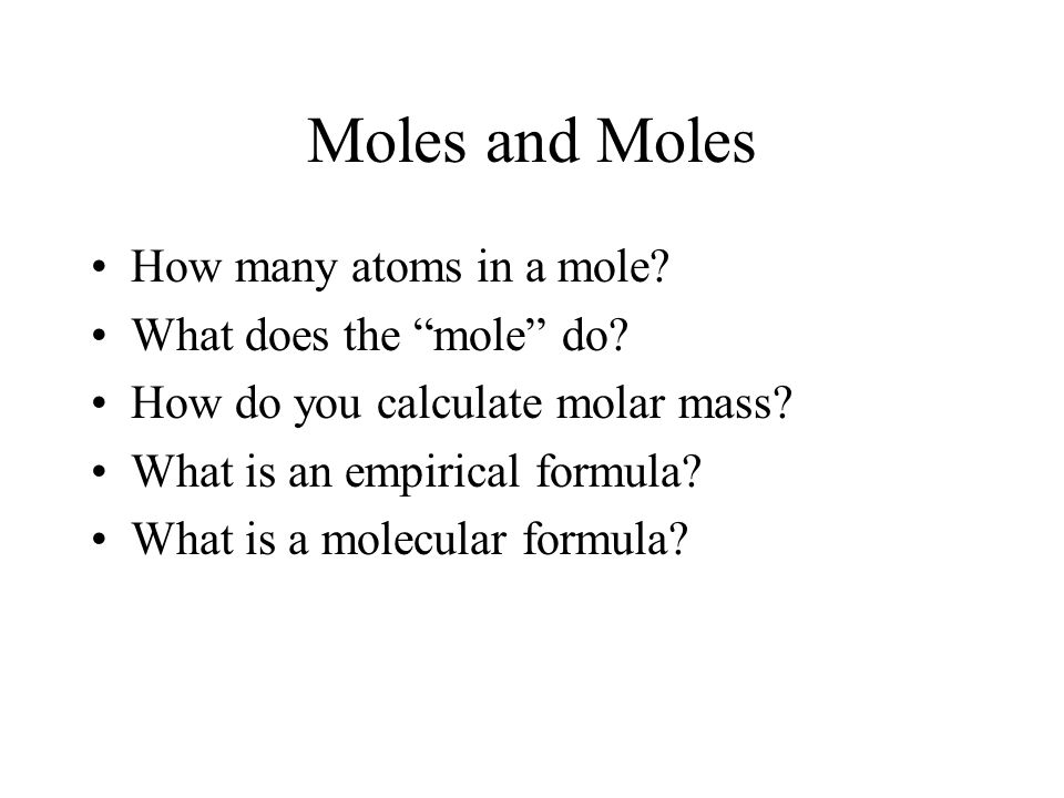 Moles and Moles How many atoms in a mole What does the mole do