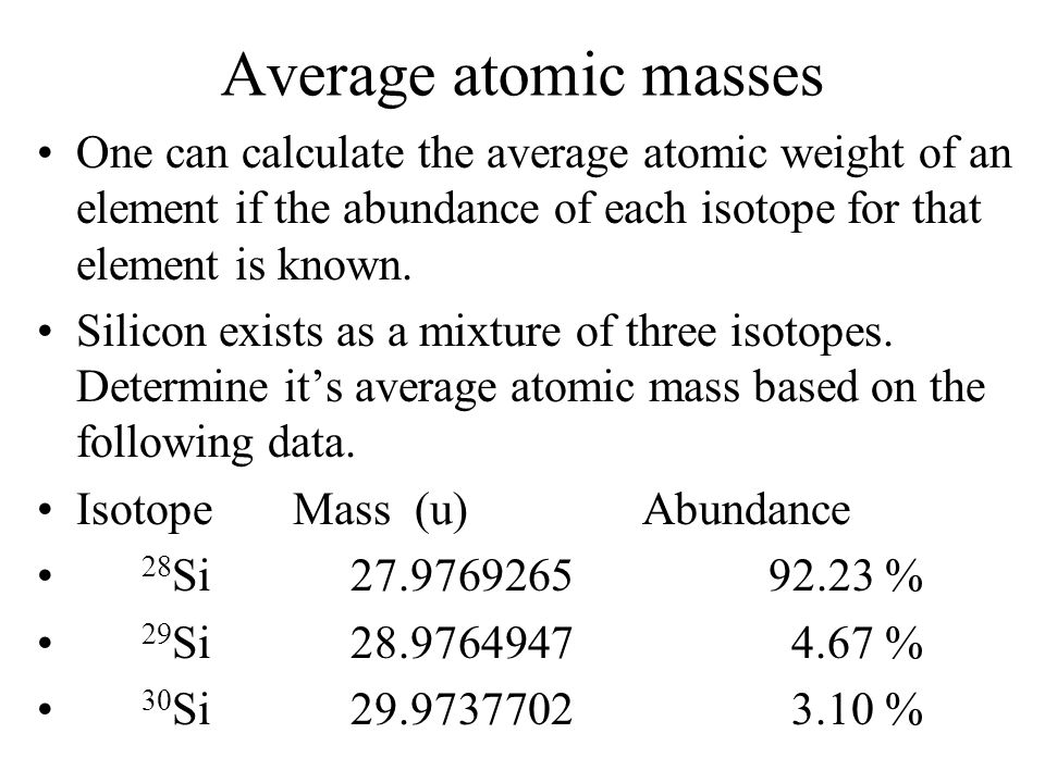 Average atomic masses One can calculate the average atomic weight of an element if the abundance of each isotope for that element is known.