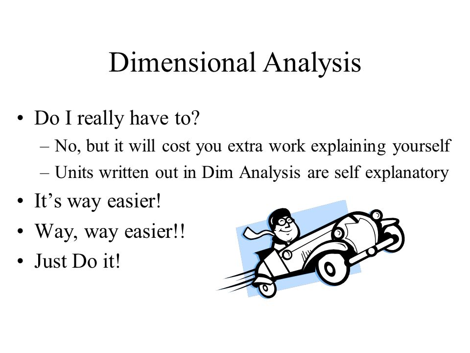 Dimensional Analysis Do I really have to It's way easier!