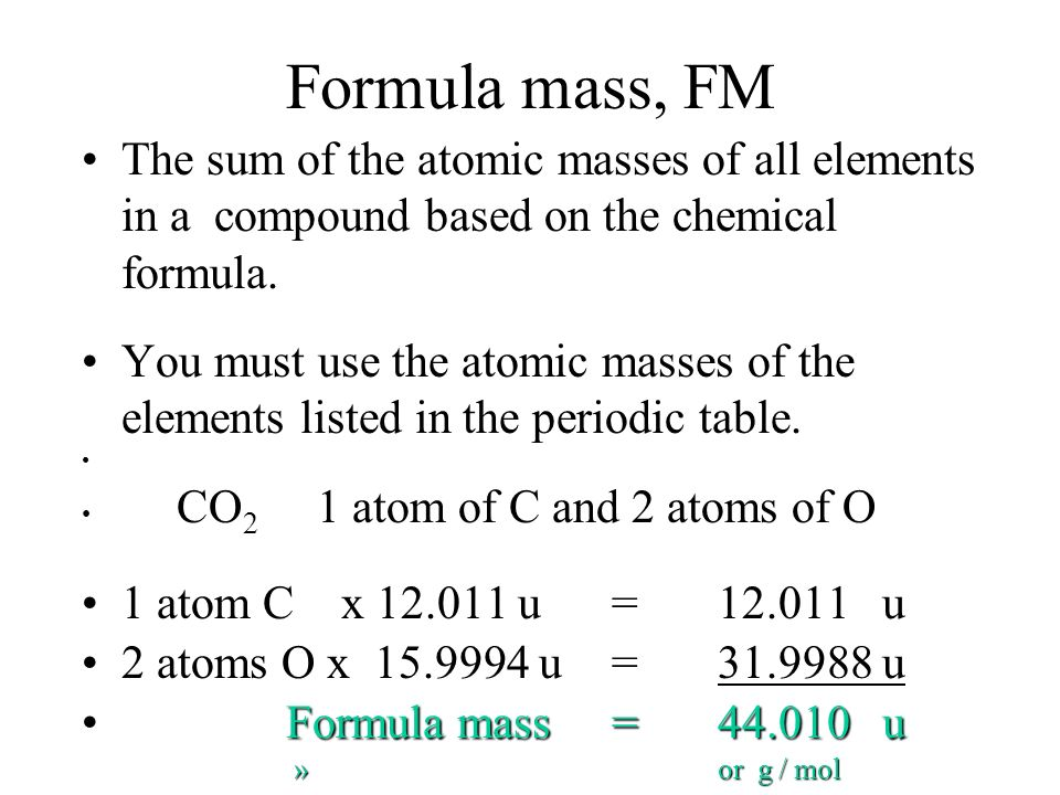 Formula mass, FM The sum of the atomic masses of all elements in a compound based on the chemical formula.