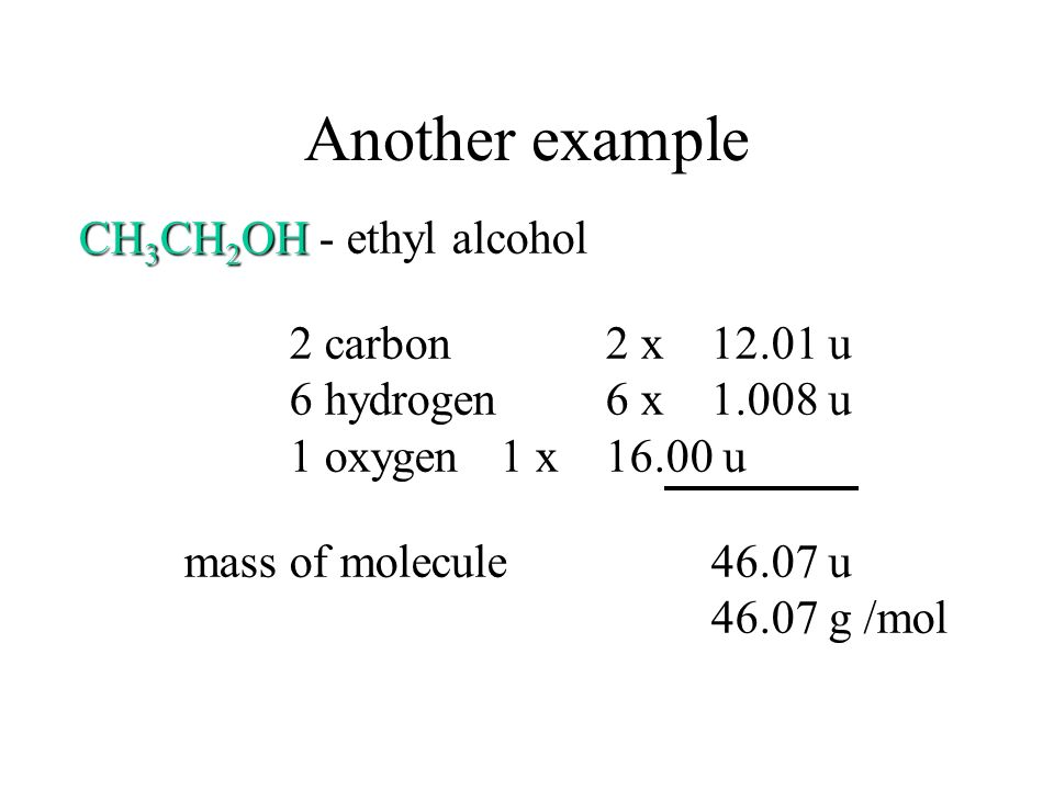 Another example CH3CH2OH - ethyl alcohol 6 hydrogen 6 x 1.008 u