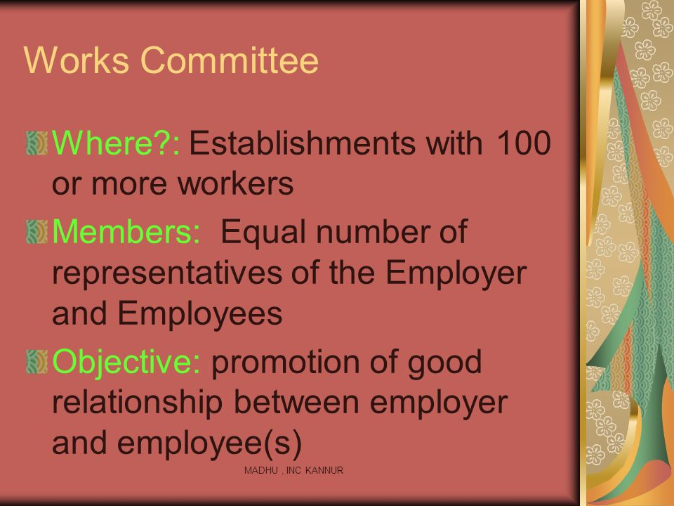 Works Committee Where : Establishments with 100 or more workers