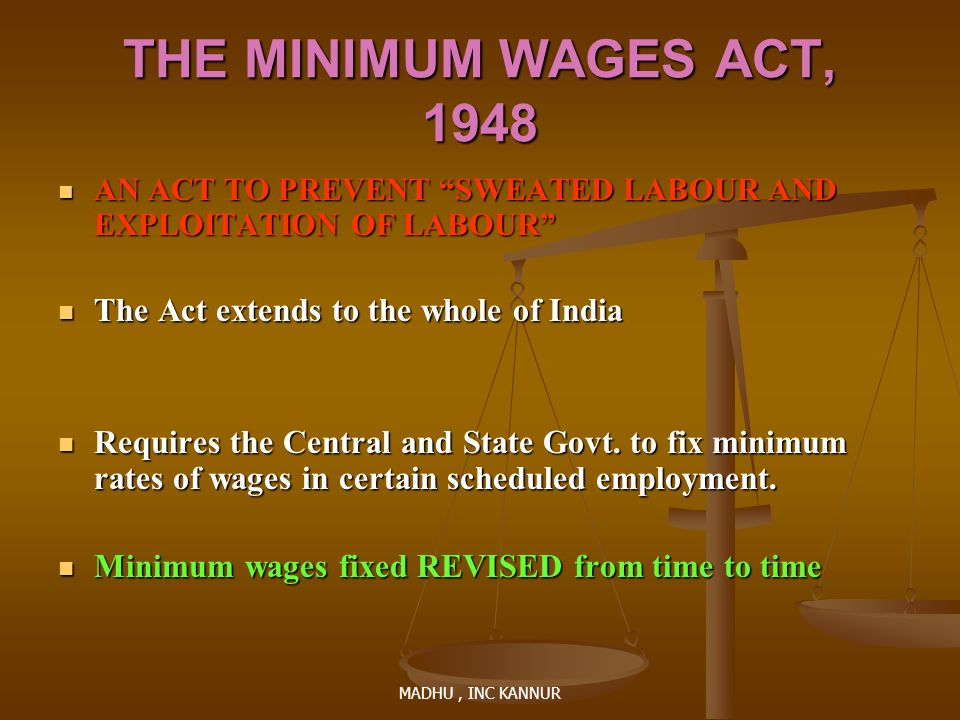THE MINIMUM WAGES ACT, 1948 The Act extends to the whole of India