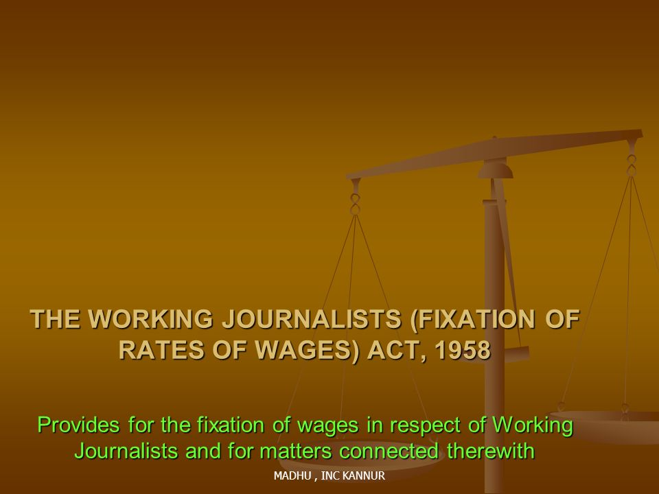 THE WORKING JOURNALISTS (FIXATION OF RATES OF WAGES) ACT, 1958 Provides for the fixation of wages in respect of Working Journalists and for matters connected therewith