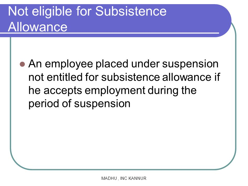 Not eligible for Subsistence Allowance