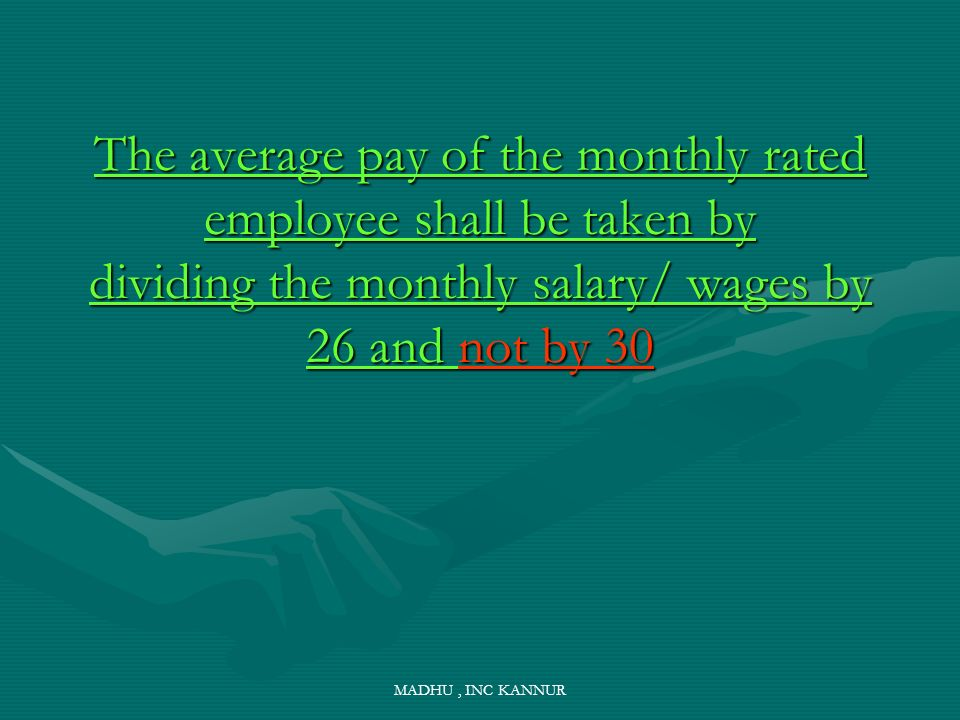 The average pay of the monthly rated employee shall be taken by dividing the monthly salary/ wages by 26 and not by 30