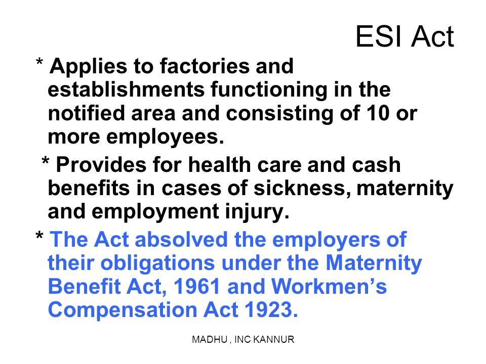 ESI Act * Applies to factories and establishments functioning in the notified area and consisting of 10 or more employees.