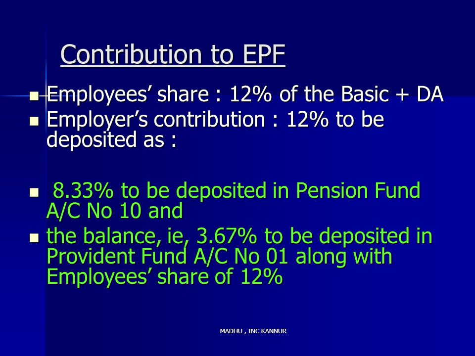 Contribution to EPF Employees' share : 12% of the Basic + DA