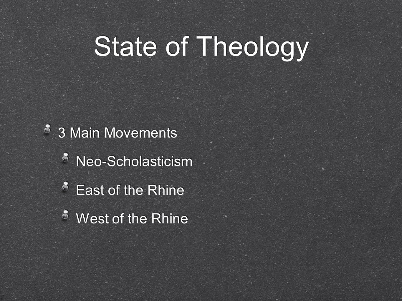 State of Theology 3 Main Movements Neo-Scholasticism East of the Rhine