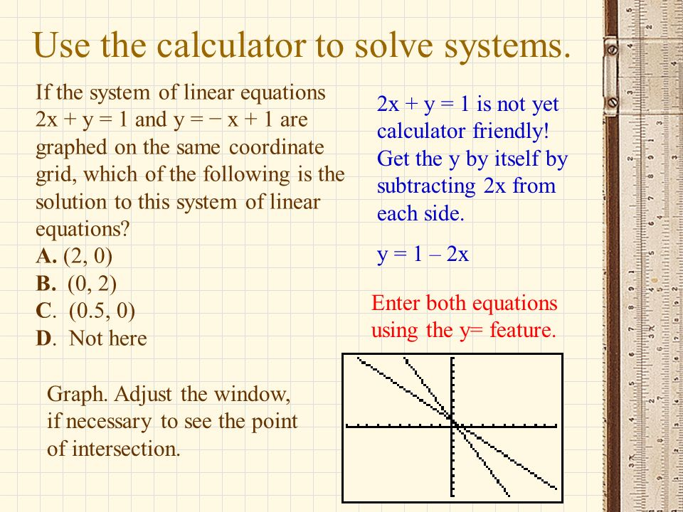 Use the calculator to solve systems.