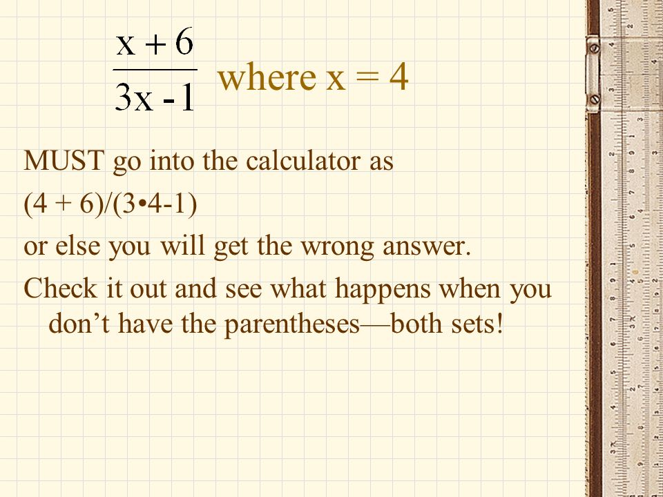 where x = 4 MUST go into the calculator as (4 + 6)/(3•4-1)