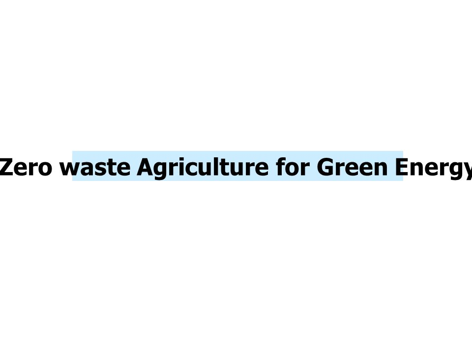 Zero waste Agriculture for Green Energy