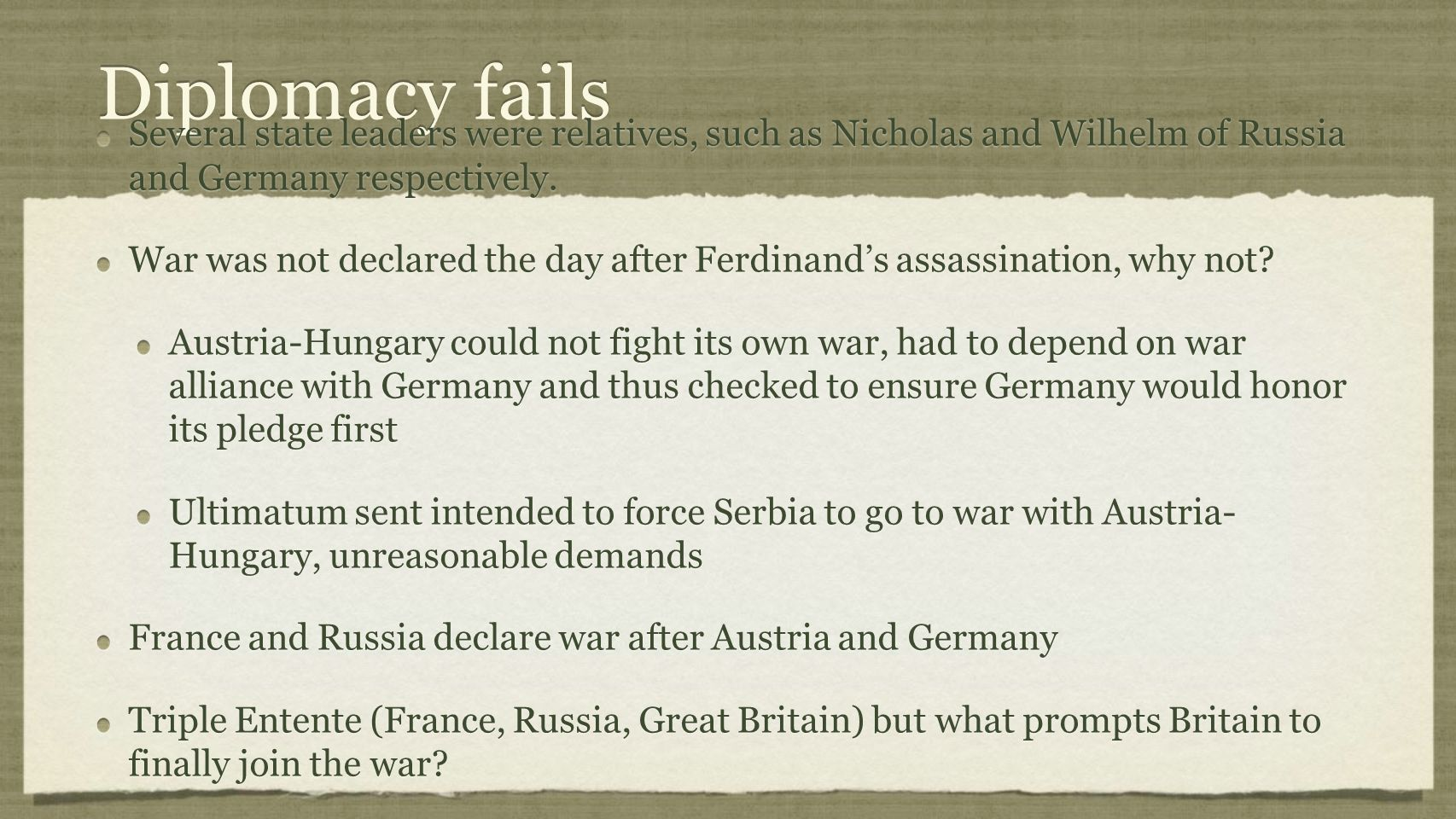 Diplomacy fails Several state leaders were relatives, such as Nicholas and Wilhelm of Russia and Germany respectively.