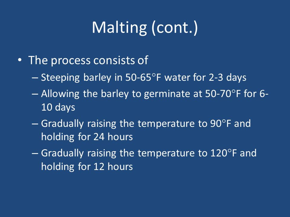 Malting (cont.) The process consists of