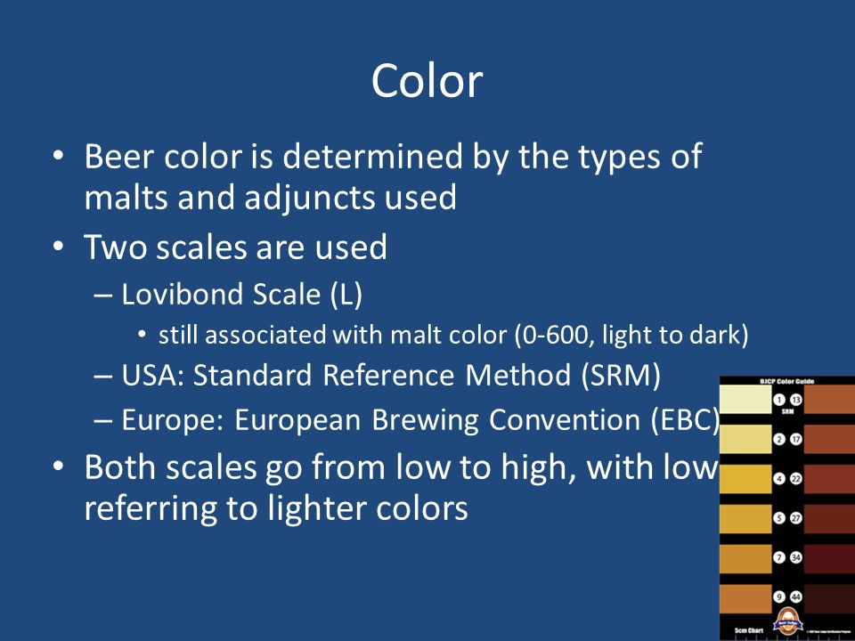 Color Beer color is determined by the types of malts and adjuncts used