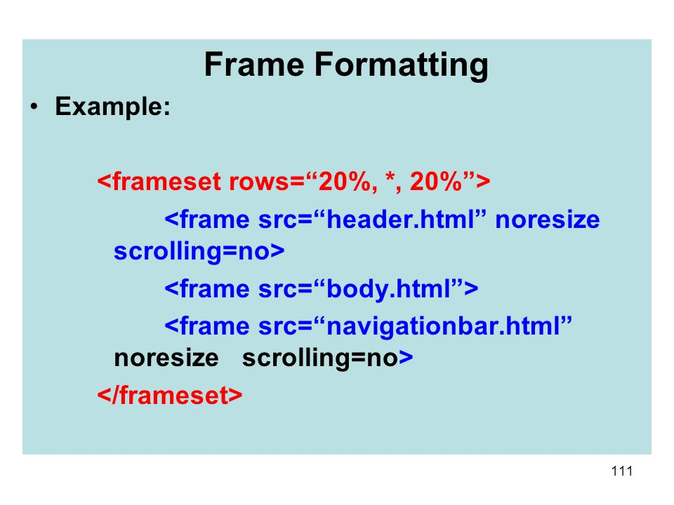Frame Formatting Example: <frameset rows= 20%, *, 20% >