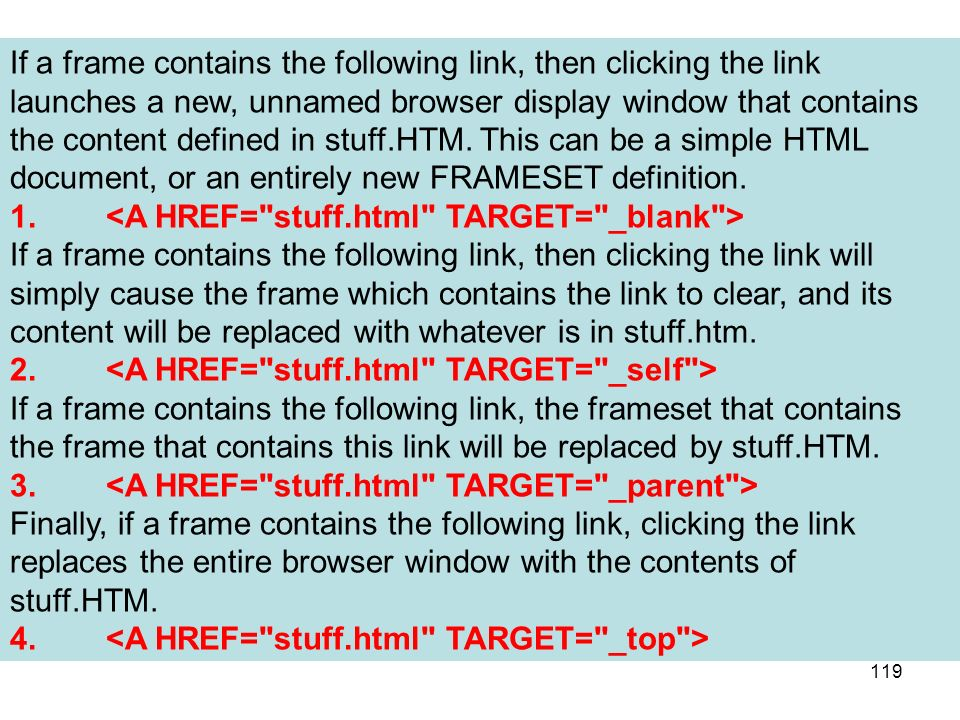 If a frame contains the following link, then clicking the link launches a new, unnamed browser display window that contains the content defined in stuff.HTM. This can be a simple HTML document, or an entirely new FRAMESET definition.
