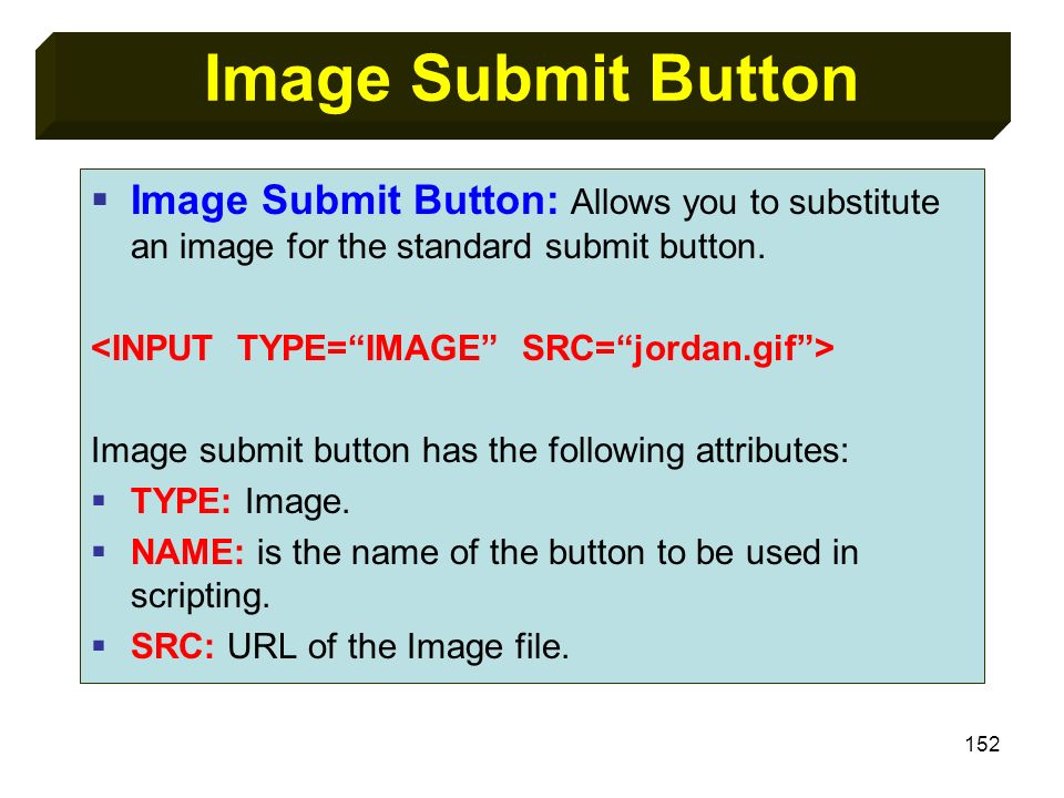 Image Submit Button Image Submit Button: Allows you to substitute an image for the standard submit button.