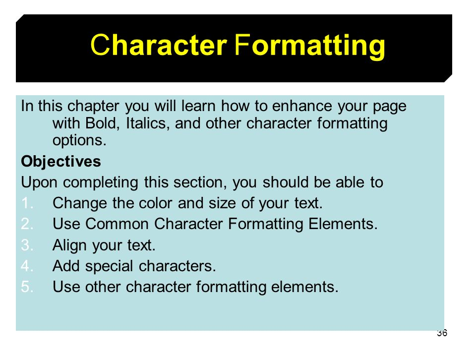 Character Formatting In this chapter you will learn how to enhance your page with Bold, Italics, and other character formatting options.