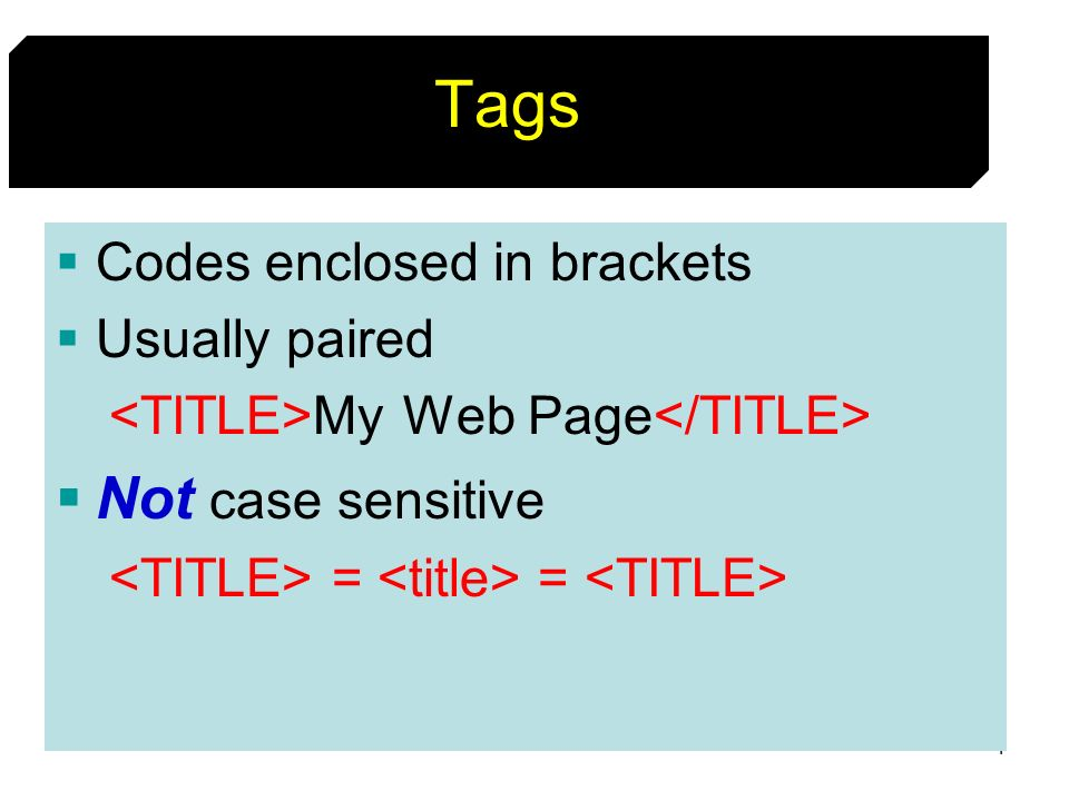 Tags Not case sensitive Codes enclosed in brackets Usually paired