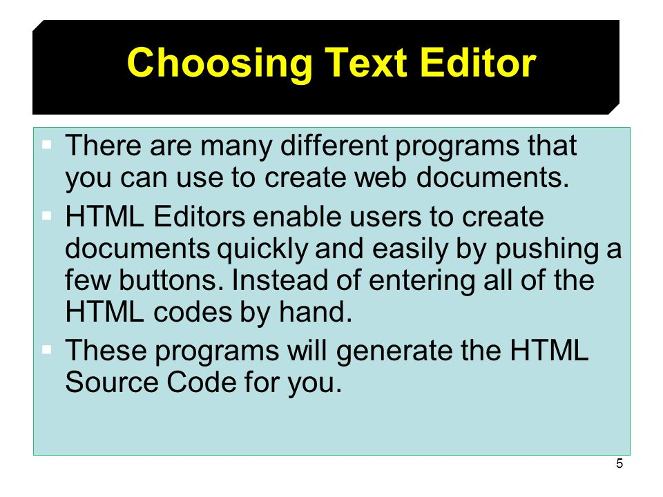Choosing Text Editor There are many different programs that you can use to create web documents.