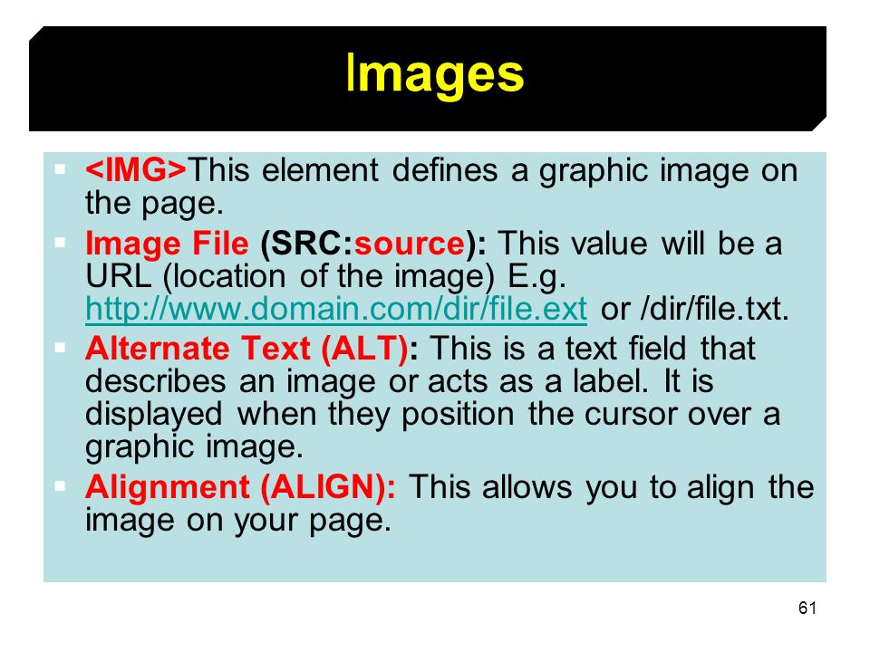 Images <IMG>This element defines a graphic image on the page.