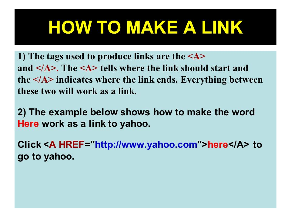 HOW TO MAKE A LINK 1) The tags used to produce links are the <A>