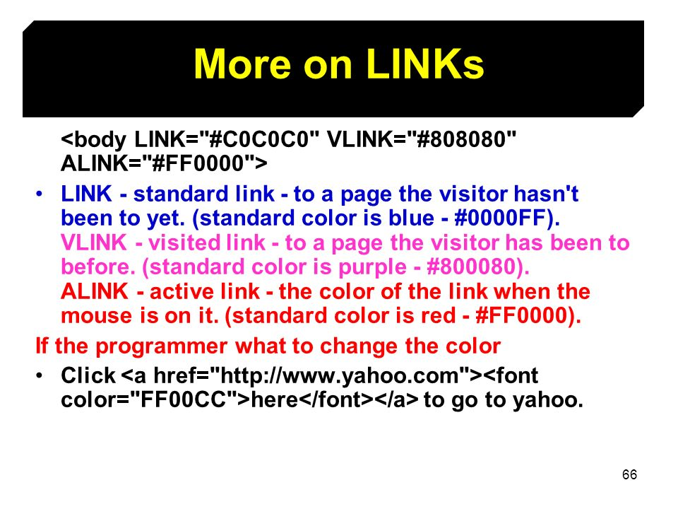 More on LINKs <body LINK= #C0C0C0 VLINK= # ALINK= #FF0000 >