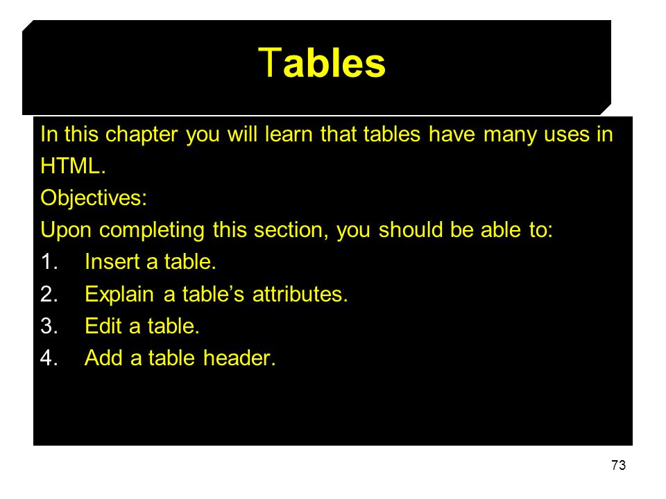 Tables In this chapter you will learn that tables have many uses in