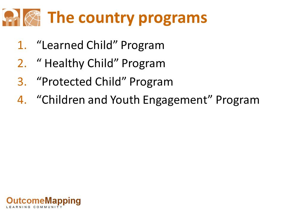 The country programs Learned Child Program Healthy Child Program