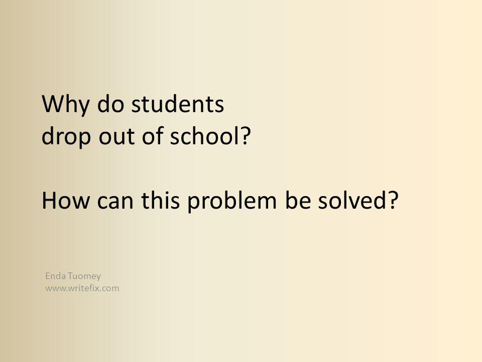 Why do students drop out of school How can this problem be solved