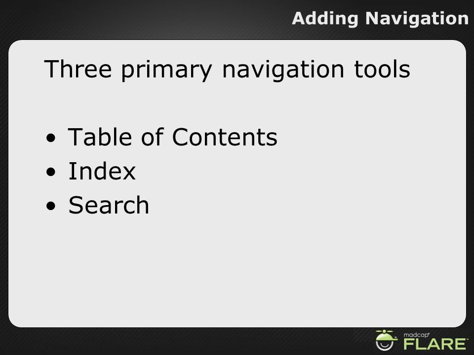 Three primary navigation tools Table of Contents Index Search