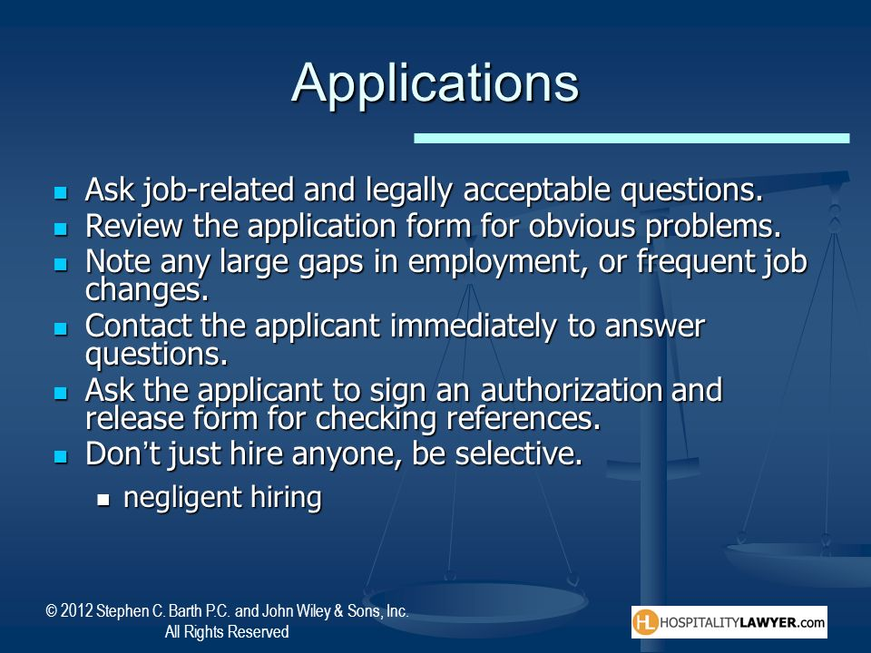 Applications Ask job-related and legally acceptable questions.