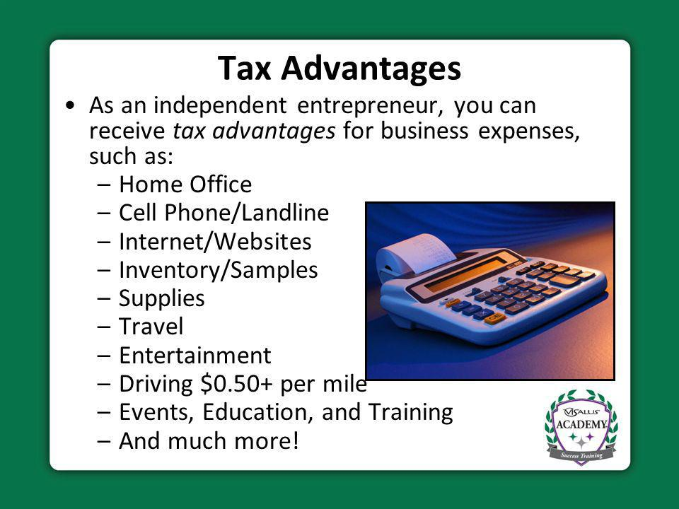 Tax Advantages As an independent entrepreneur, you can receive tax advantages for business expenses, such as: