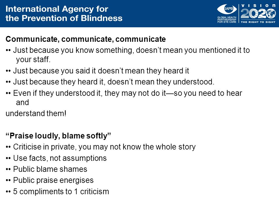 Communicate, communicate, communicate •• Just because you know something, doesn't mean you mentioned it to your staff.