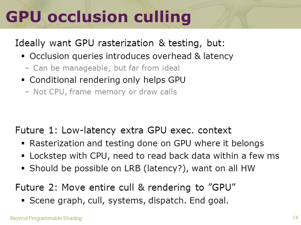 GPU occlusion culling Ideally want GPU rasterization & testing, but: